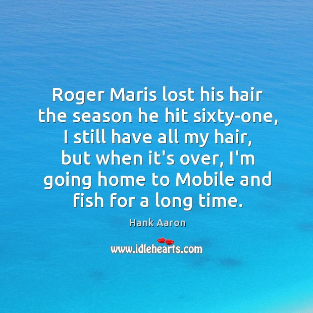 Roger Maris lost his hair the season he hit sixty-one, I still Image