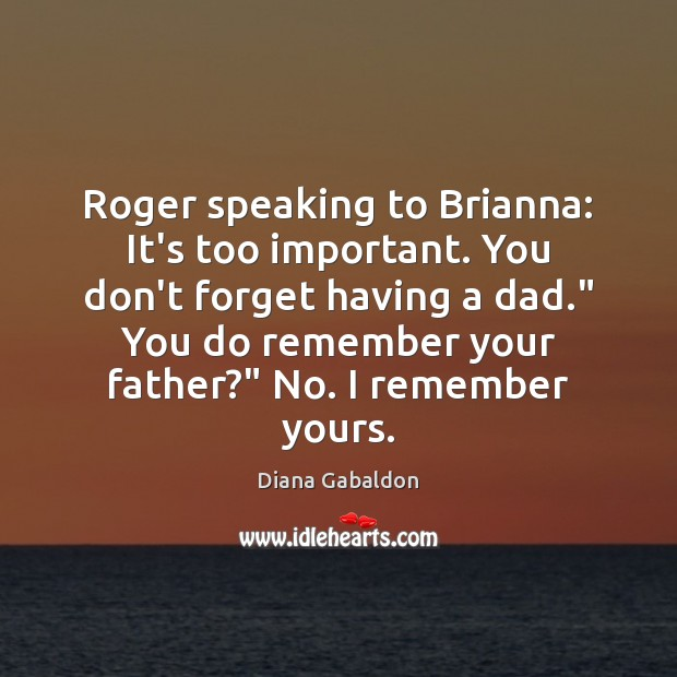 Image, Roger speaking to Brianna: It's too important. You don't forget having a