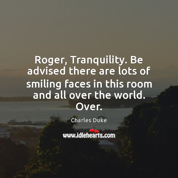 Roger, Tranquility. Be advised there are lots of smiling faces in this Image