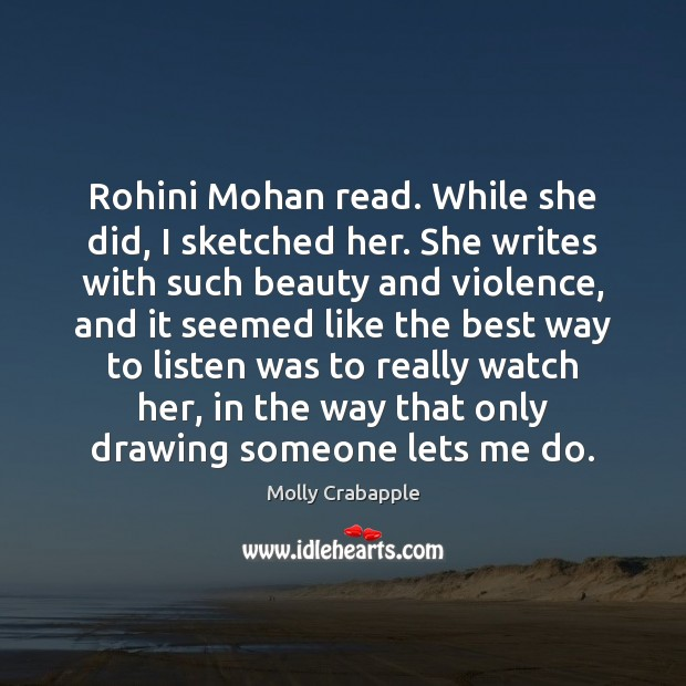 Rohini Mohan read. While she did, I sketched her. She writes with Image