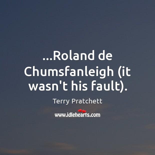 …Roland de Chumsfanleigh (it wasn't his fault). Image