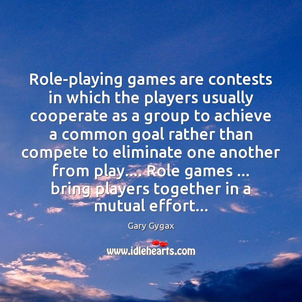Role-playing games are contests in which the players usually cooperate as a Cooperate Quotes Image