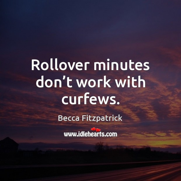 Rollover minutes don't work with curfews. Image