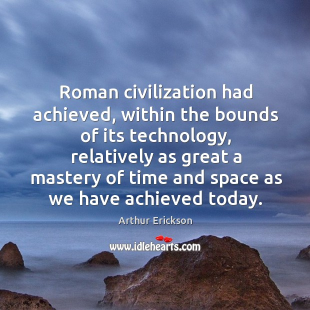 Image, Roman civilization had achieved, within the bounds of its technology