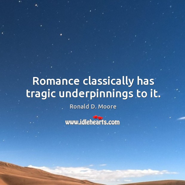 Romance classically has tragic underpinnings to it. Image
