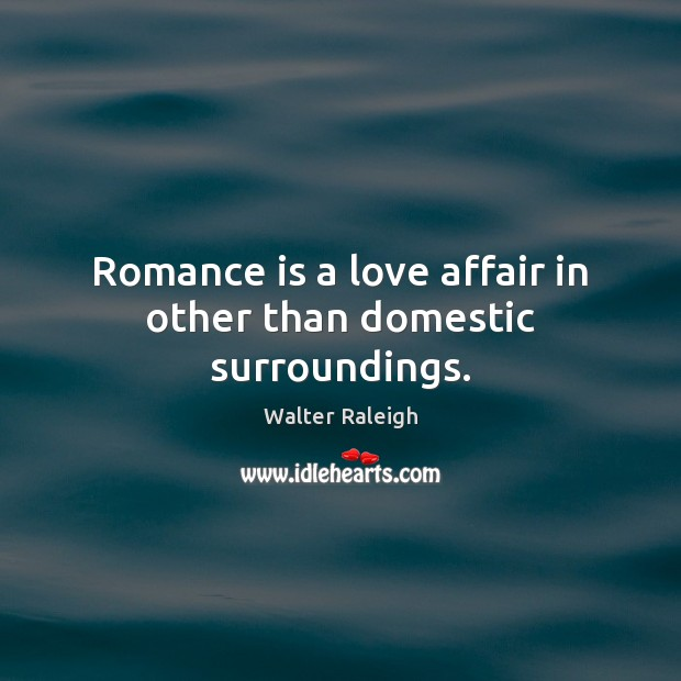 Romance is a love affair in other than domestic surroundings. Image