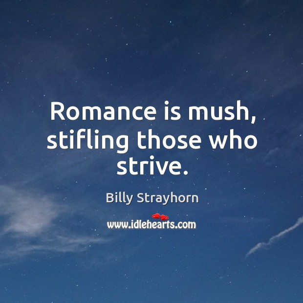 Image, Romance is mush, stifling those who strive.
