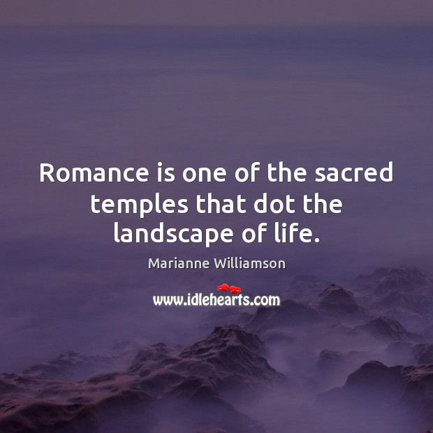 Image, Romance is one of the sacred temples that dot the landscape of life.
