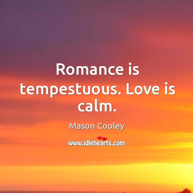 Romance is tempestuous. Love is calm. Image