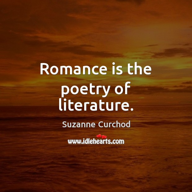 Romance is the poetry of literature. Image