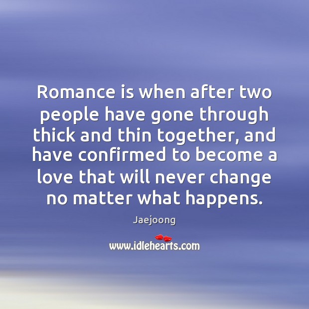 Romance is when after two people have gone through thick and thin Image
