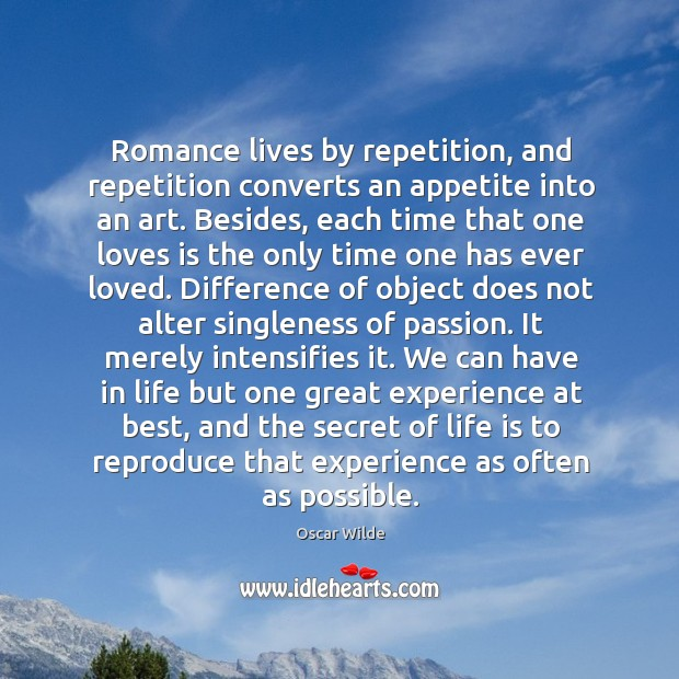 Romance lives by repetition, and repetition converts an appetite into an art. Image