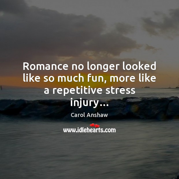 Romance no longer looked like so much fun, more like a repetitive stress injury… Image