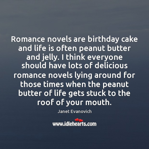Image, Romance novels are birthday cake and life is often peanut butter and