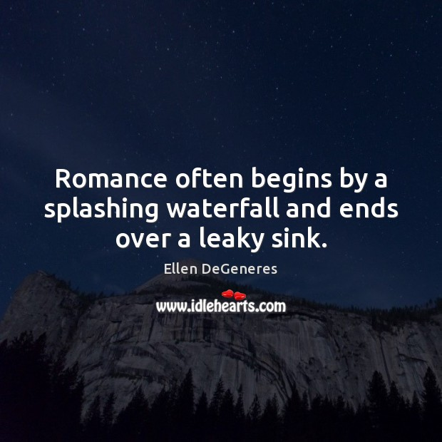 Image, Romance often begins by a splashing waterfall and ends over a leaky sink.