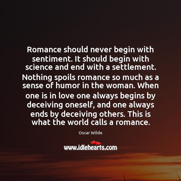 Romance should never begin with sentiment. It should begin with science and Image