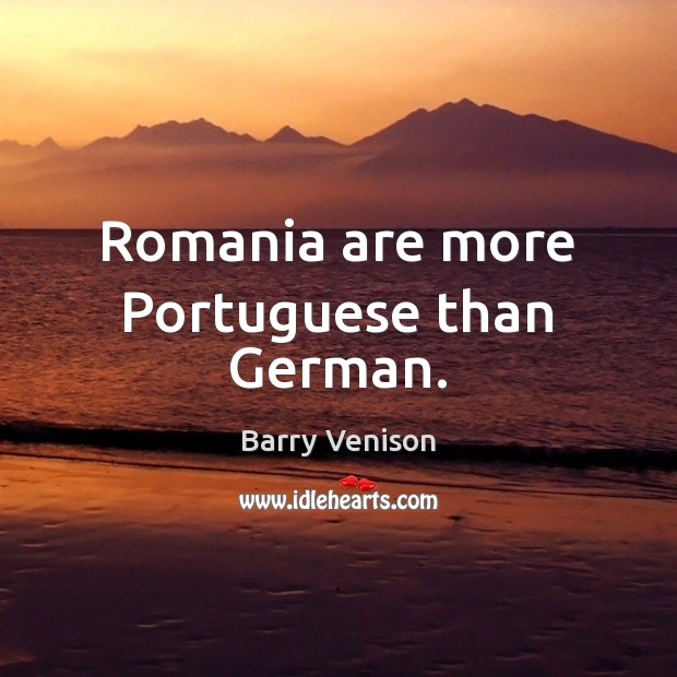 Image, Romania are more Portuguese than German.