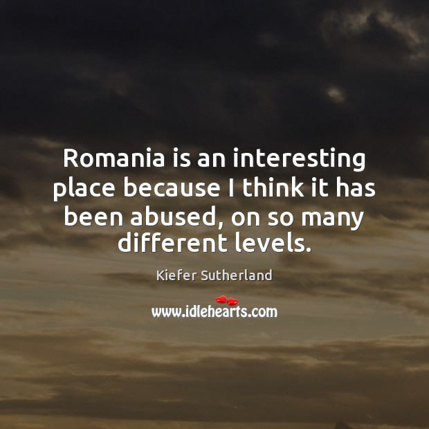Romania is an interesting place because I think it has been abused, Image