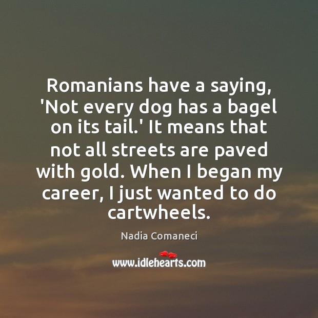 Image, Romanians have a saying, 'Not every dog has a bagel on its