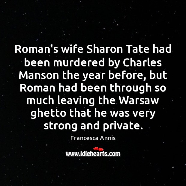 Roman's wife Sharon Tate had been murdered by Charles Manson the year Francesca Annis Picture Quote