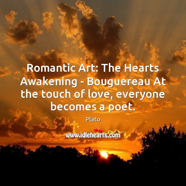 Romantic Art: The Hearts Awakening – Bouguereau At the touch of love, Plato Picture Quote