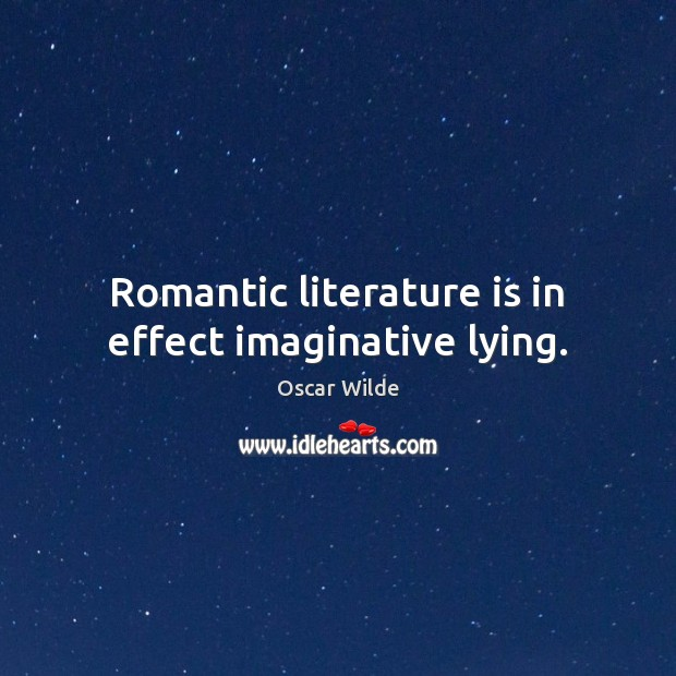Image, Romantic literature is in effect imaginative lying.