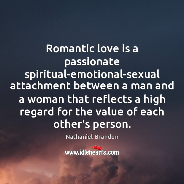 Romantic love is a passionate spiritual-emotional-sexual attachment between a man and a Nathaniel Branden Picture Quote