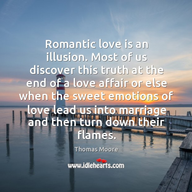 Image, Romantic love is an illusion. Most of us discover this truth at the end
