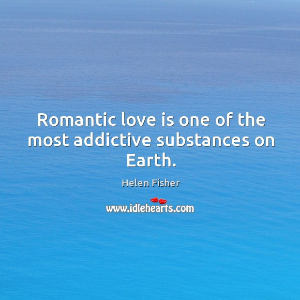 Romantic love is one of the most addictive substances on Earth. Image