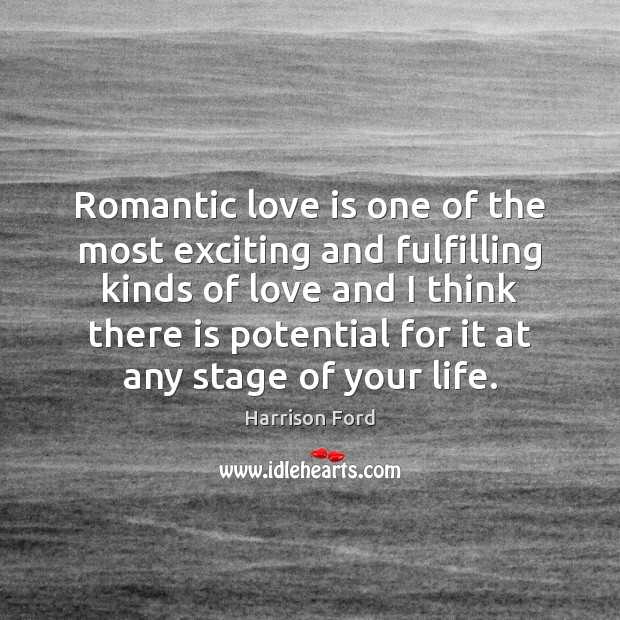 Romantic love is one of the most exciting and fulfilling kinds of Romantic Love Quotes Image