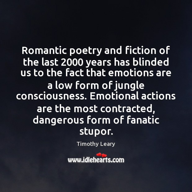 Romantic poetry and fiction of the last 2000 years has blinded us to Timothy Leary Picture Quote