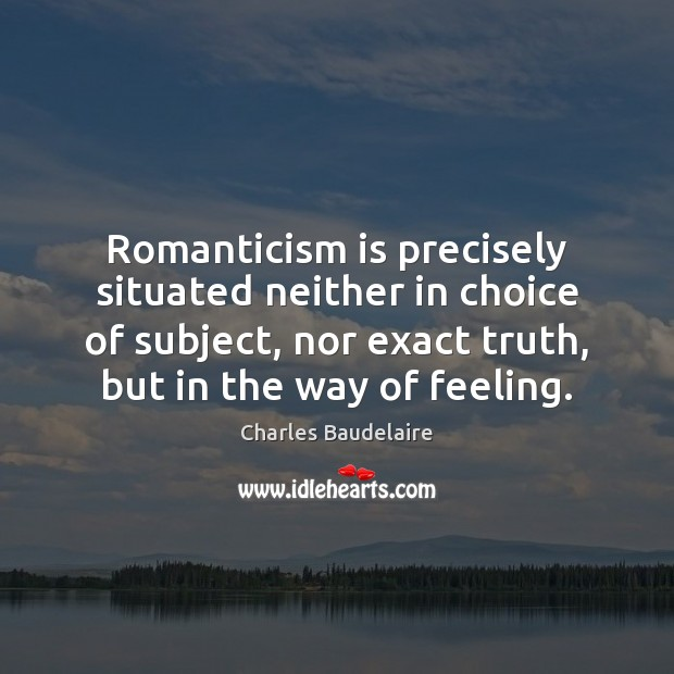 Romanticism is precisely situated neither in choice of subject, nor exact truth, Image