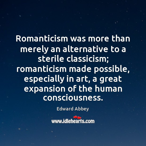 Romanticism was more than merely an alternative to a sterile classicism; romanticism Image