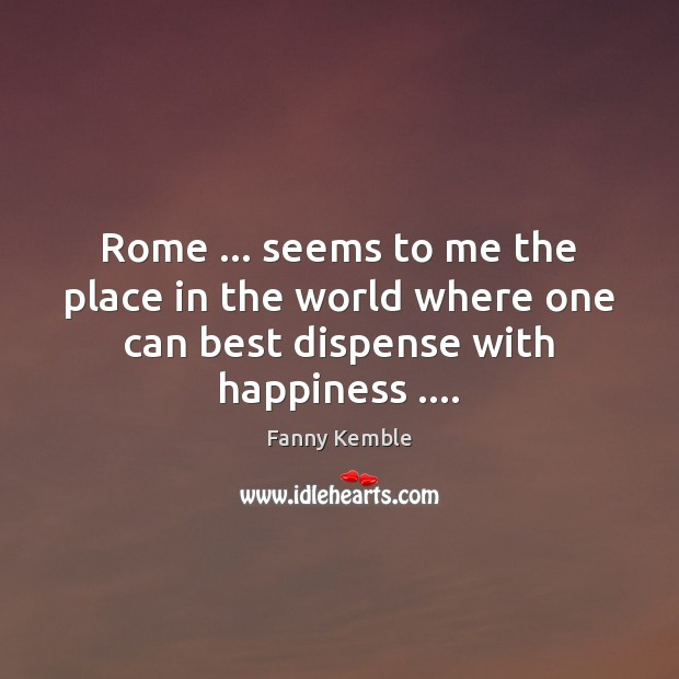 Rome … seems to me the place in the world where one can Image