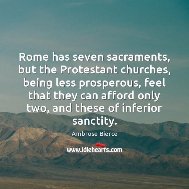 Rome has seven sacraments, but the Protestant churches, being less prosperous, feel Image