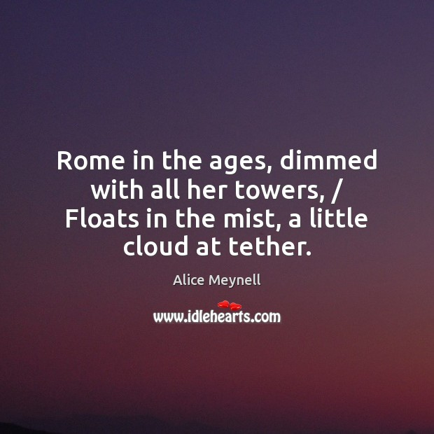 Image, Rome in the ages, dimmed with all her towers, / Floats in the