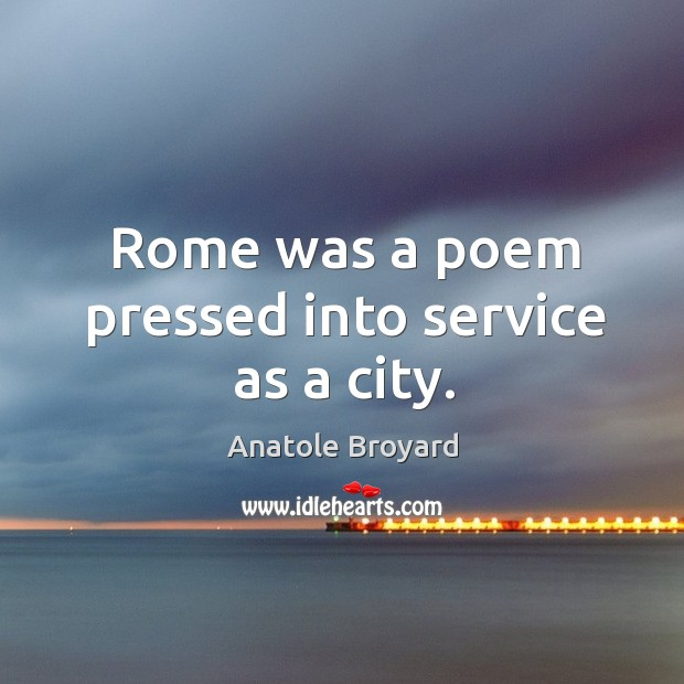 Rome was a poem pressed into service as a city. Image