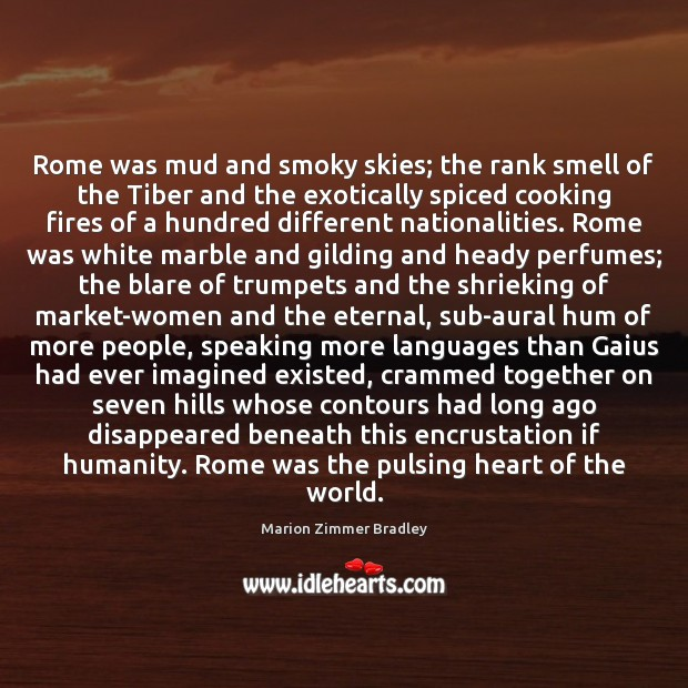 Image, Rome was mud and smoky skies; the rank smell of the Tiber