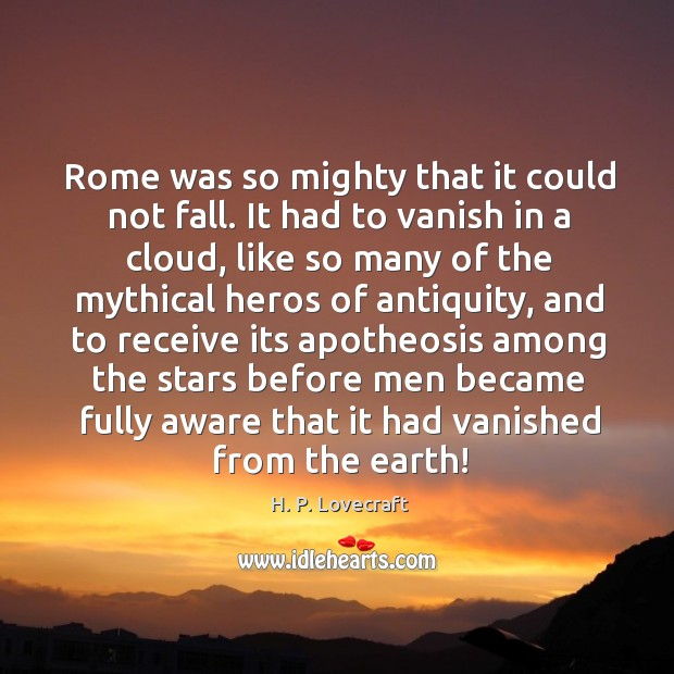 Image, Rome was so mighty that it could not fall. It had to