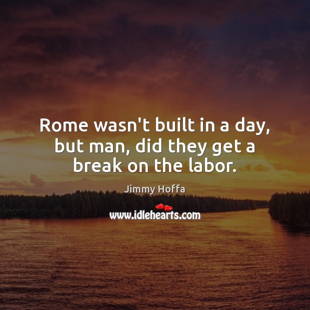 Image, Rome wasn't built in a day, but man, did they get a break on the labor.