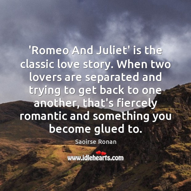 Image, 'Romeo And Juliet' is the classic love story. When two lovers are