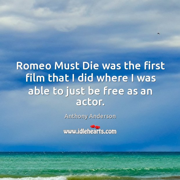 Romeo must die was the first film that I did where I was able to just be free as an actor. Image