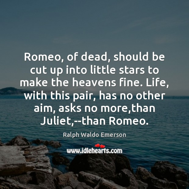 Image, Romeo, of dead, should be cut up into little stars to make