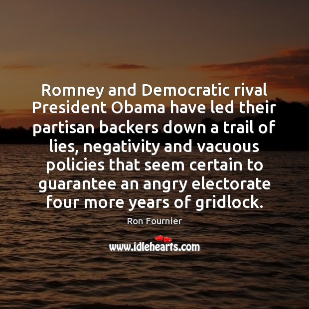 Romney and Democratic rival President Obama have led their partisan backers down Ron Fournier Picture Quote