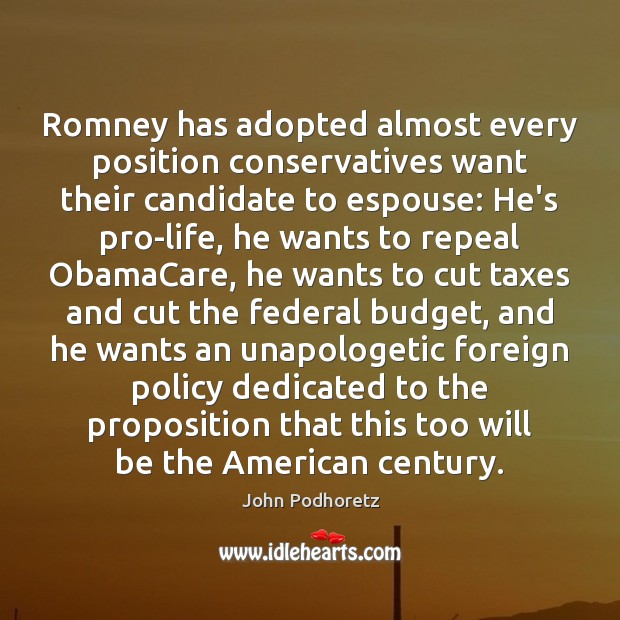 Image, Romney has adopted almost every position conservatives want their candidate to espouse:
