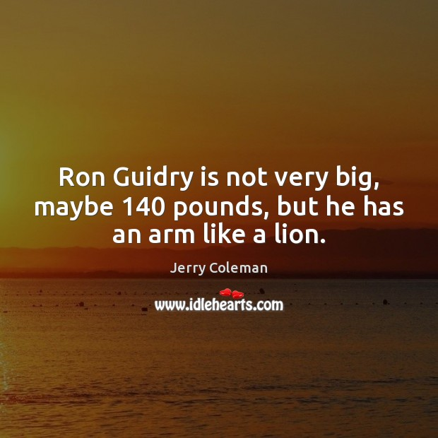 Ron Guidry is not very big, maybe 140 pounds, but he has an arm like a lion. Image