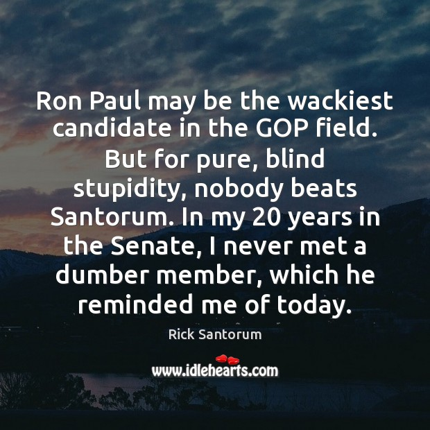 Ron Paul may be the wackiest candidate in the GOP field. But Image