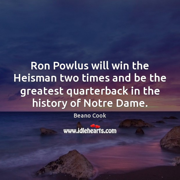 Beano Cook Picture Quote image saying: Ron Powlus will win the Heisman two times and be the greatest