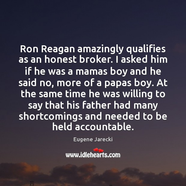 Ron Reagan amazingly qualifies as an honest broker. I asked him if Image