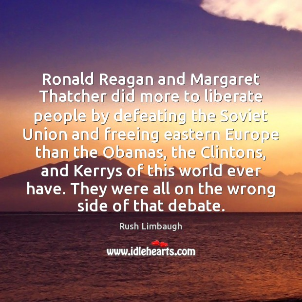 Ronald Reagan and Margaret Thatcher did more to liberate people by defeating Liberate Quotes Image